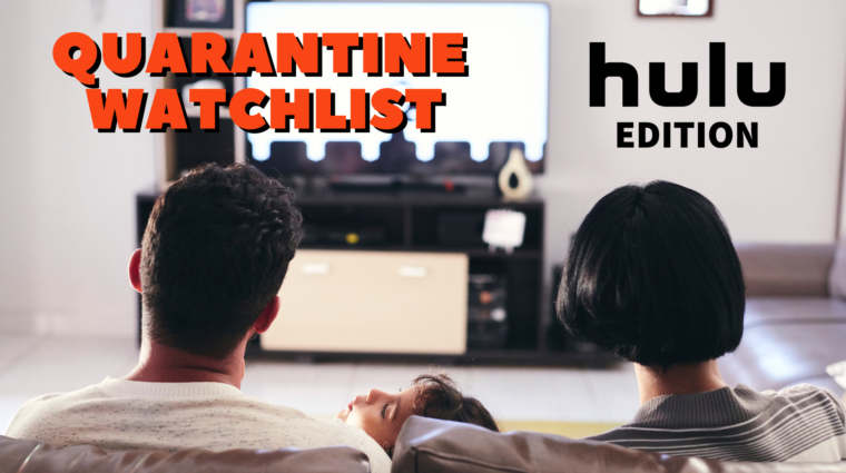 "photo from behind of a family watching tv. words above their heads read ""quarantine watchlist hulu edition"""