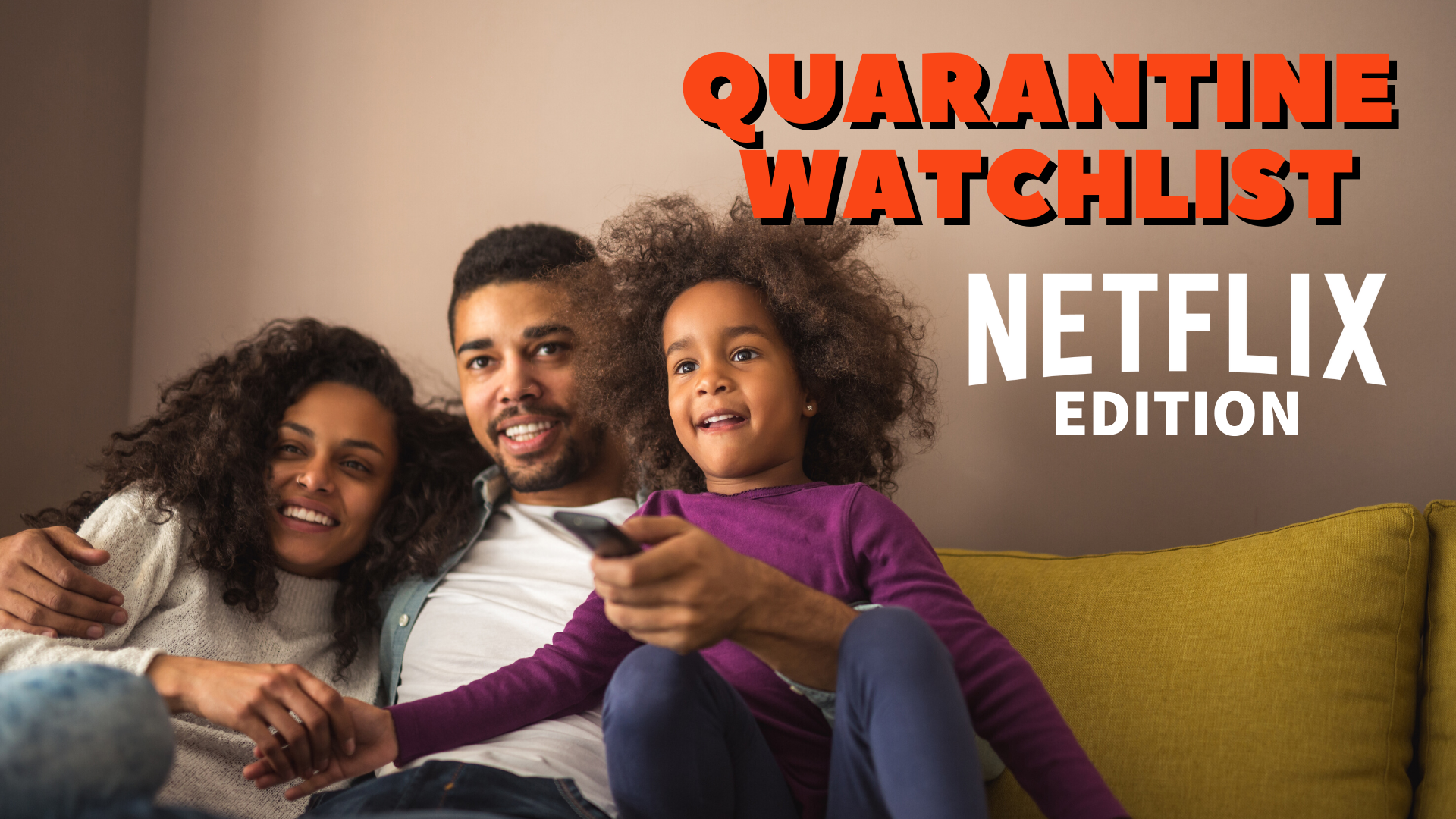 "A Black family sits on a couch, happily watching TV together. Words in the top right corner read ""Quarantine watchlist Netflix edition"""