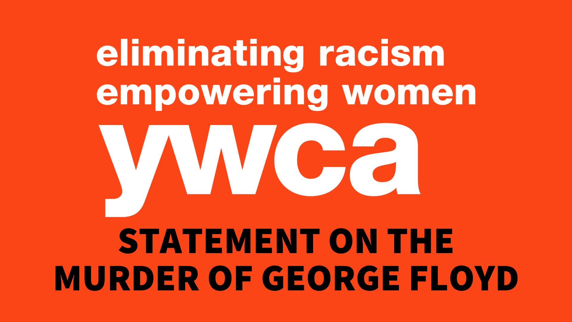 "orange background with white and black letters that read ""eliminating racism, empowering women: ywca. Statement on the murger of George Floyd"