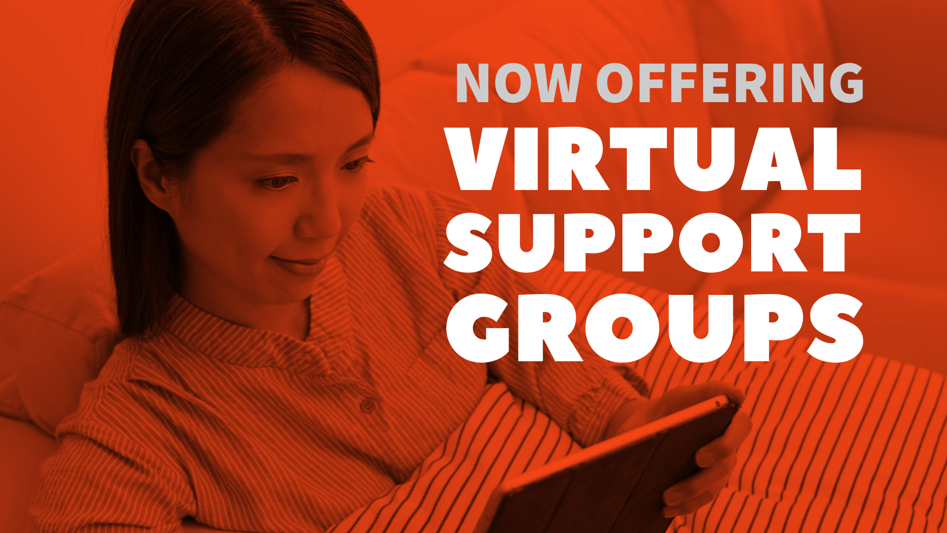 """orange tinted photo of an Asian woman looking at a tablet/ipad, text on the right hand side reads """"now offering virtual support groups"""""""