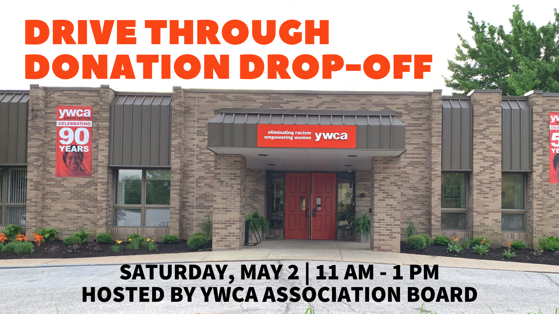 "photo of YWCA exterior. Words above read ""Drive through donation drop-off"" words below read ""saturday may 2 