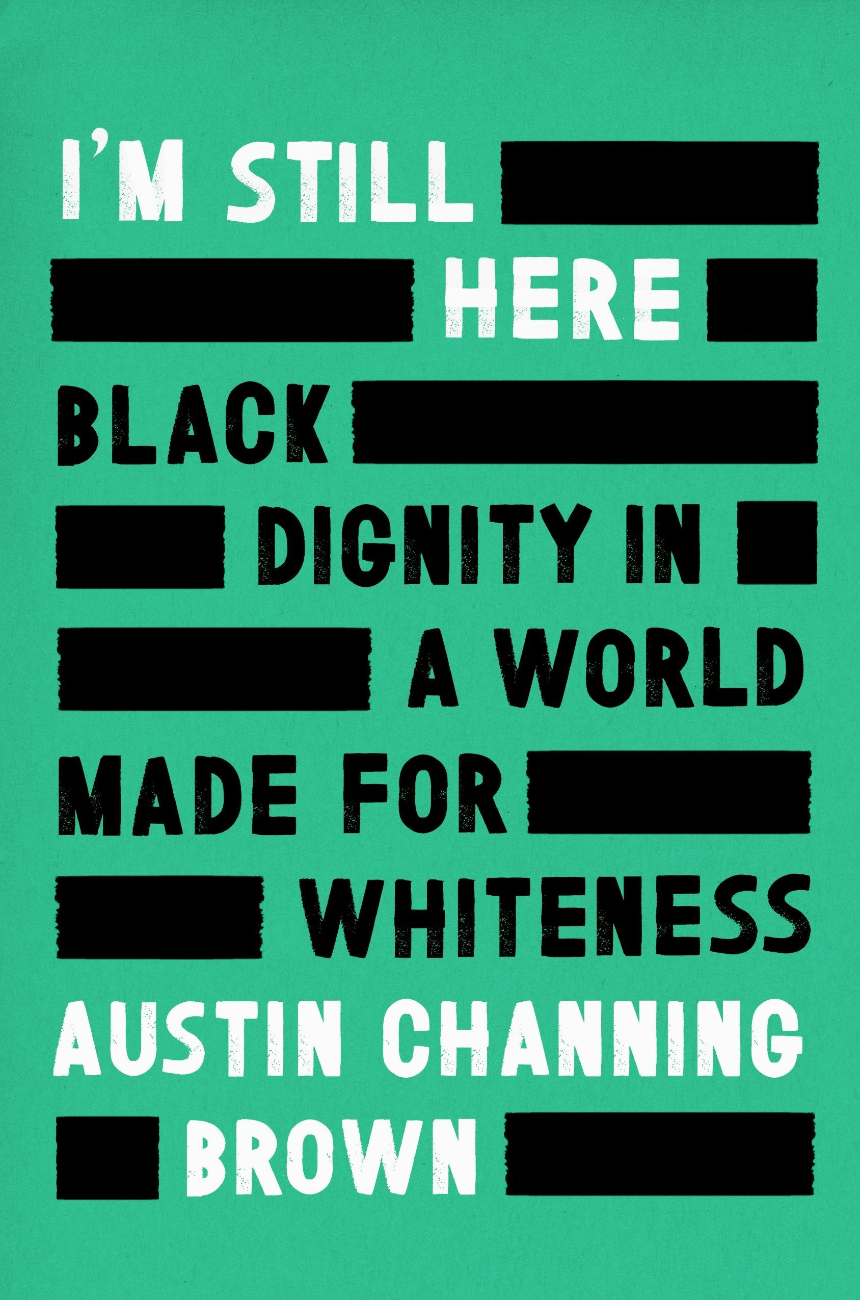 Cover for I'm Still Here: Black Dignity in a World Made for Whiteness by Austin Channing Brown
